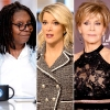 Whoopi Goldberg, Megyn Kelly, and Jane Fonda