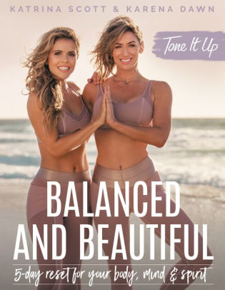 Tone It Up: Balanced and Beautiful: 5-Day Reset for Your Body, Mind, and Spirit by Katrina Scott, Karena Dawn