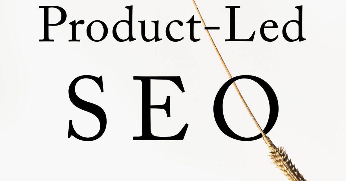 Take Your Organic Search Traffic to the Next Level With Product-Led Search by Eli Schwartz.jpg