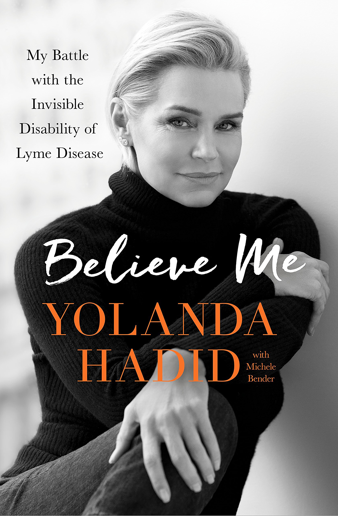 Believe Me: My Battle With the Invisibility of Lyme Disease Yolanda Hadid